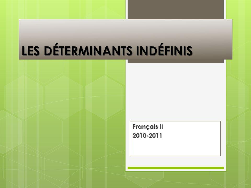 LES DÉTERMINANTS INDÉFINIS Français II 2010-2011