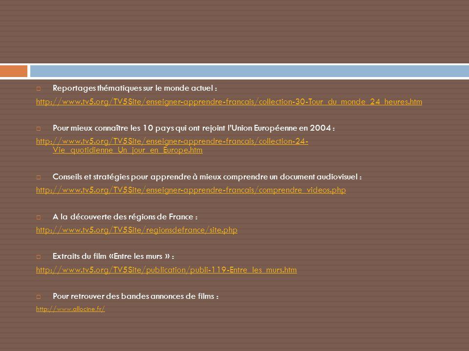 Reportages thématiques sur le monde actuel : http://www.tv5.org/TV5Site/enseigner-apprendre-francais/collection-30-Tour_du_monde_24_heures.htm Pour mi
