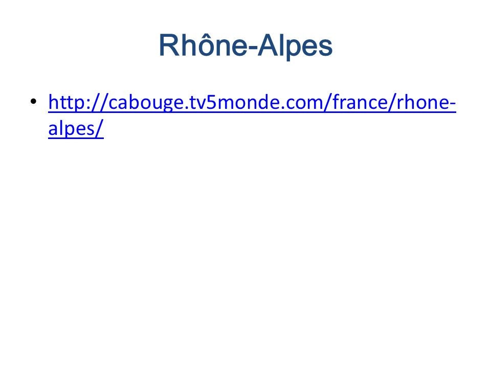 Rhône-Alpes http://cabouge.tv5monde.com/france/rhone- alpes/ http://cabouge.tv5monde.com/france/rhone- alpes/