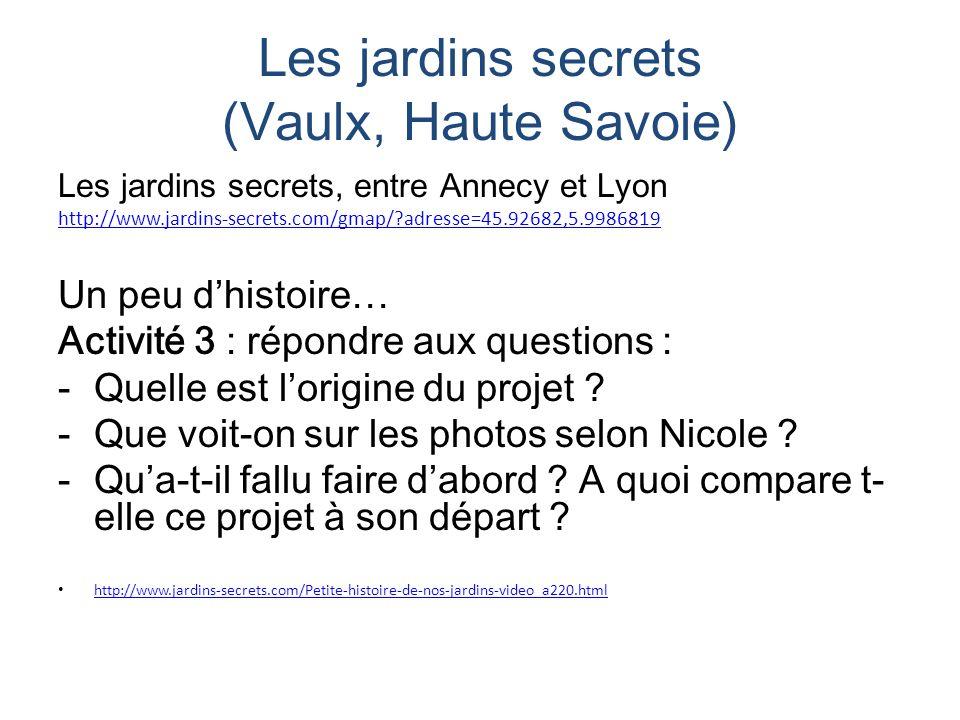 Les jardins secrets (Vaulx, Haute Savoie) Les jardins secrets, entre Annecy et Lyon http://www.jardins-secrets.com/gmap/?adresse=45.92682,5.9986819 Un