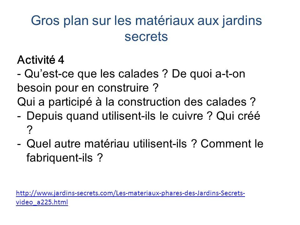 http://www.jardins-secrets.com/Les-materiaux-phares-des-Jardins-Secrets- video_a225.html Activité 4 - Quest-ce que les calades ? De quoi a-t-on besoin