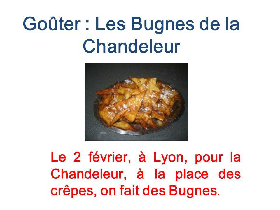 Goûter : Les Bugnes de la Chandeleur Le 2 février, à Lyon, pour la Chandeleur, à la place des crêpes, on fait des Bugnes.