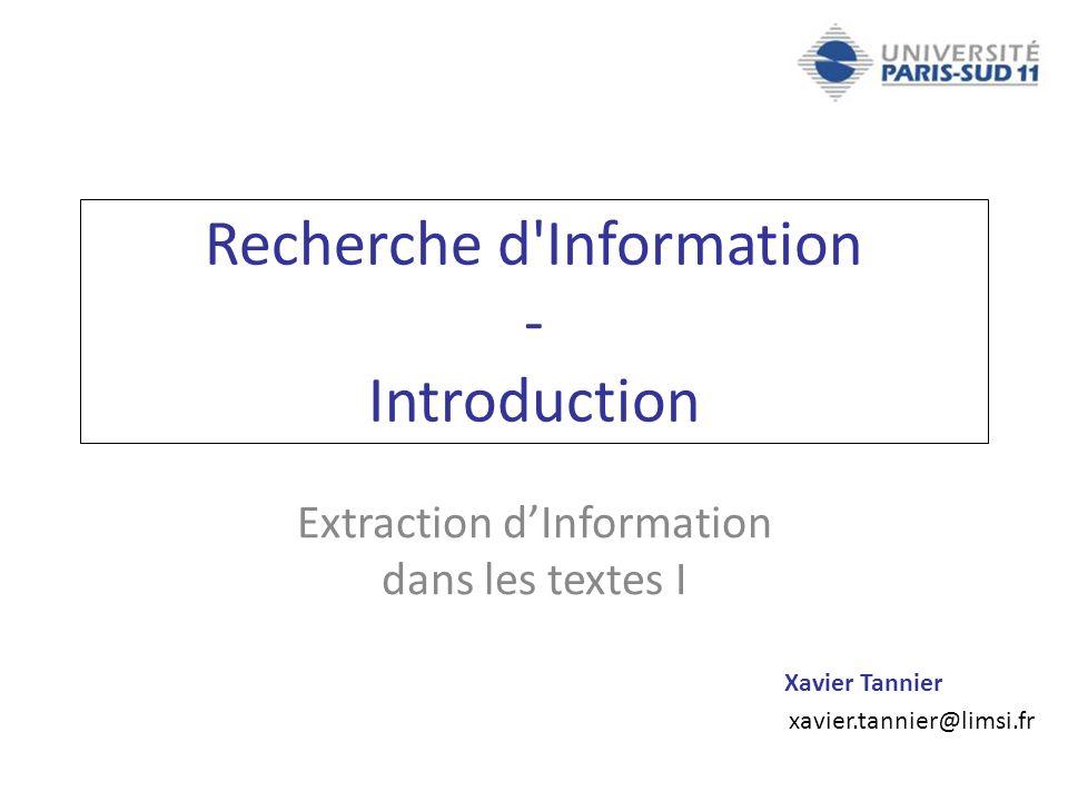 Xavier Tannier xavier.tannier@limsi.fr Recherche d'Information - Introduction Extraction dInformation dans les textes I
