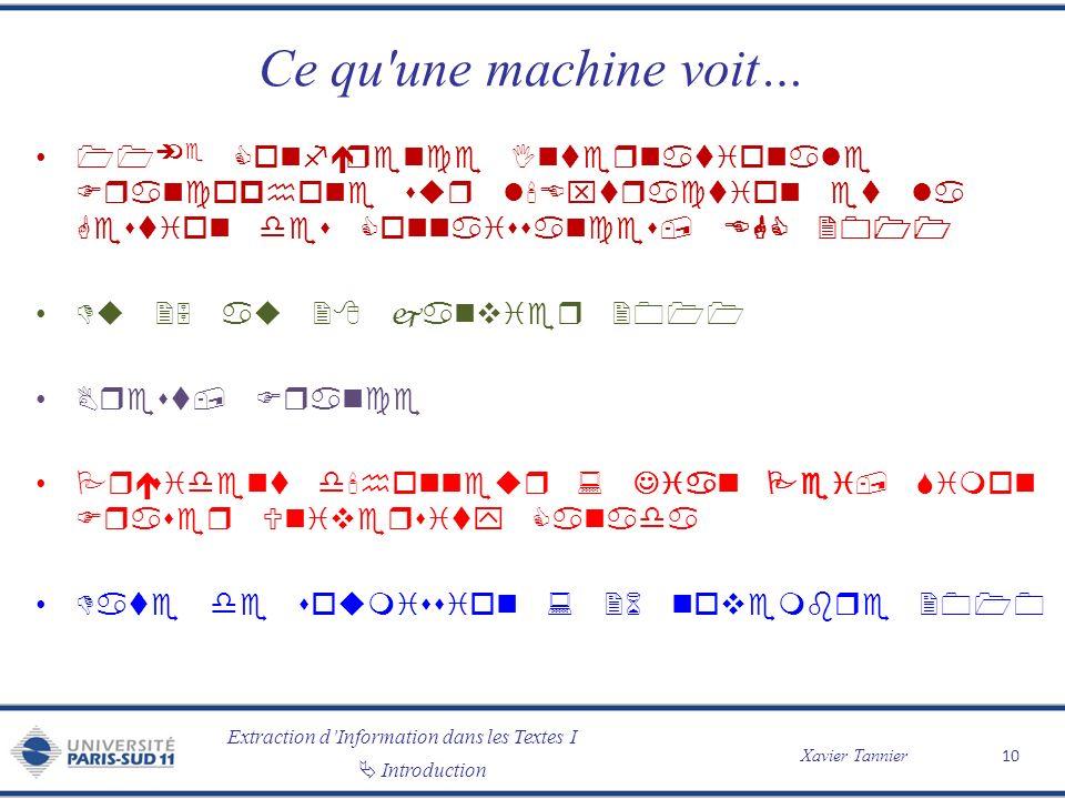 Extraction dInformation dans les Textes I Introduction Xavier Tannier Ce qu'une machine voit… 10