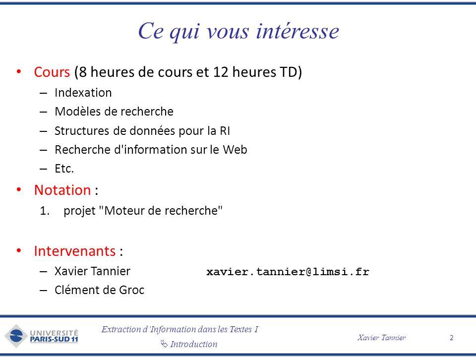 Extraction dInformation dans les Textes I Introduction Xavier Tannier Ce qui vous intéresse Cours (8 heures de cours et 12 heures TD) – Indexation – M