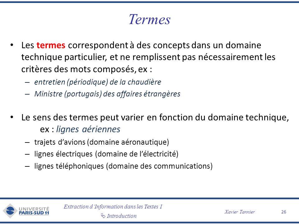 Extraction dInformation dans les Textes I Introduction Xavier Tannier Termes Les termes correspondent à des concepts dans un domaine technique particu