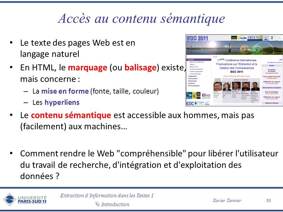 Extraction dInformation dans les Textes I Introduction Xavier Tannier Accès au contenu sémantique Le texte des pages Web est en langage naturel En HTM