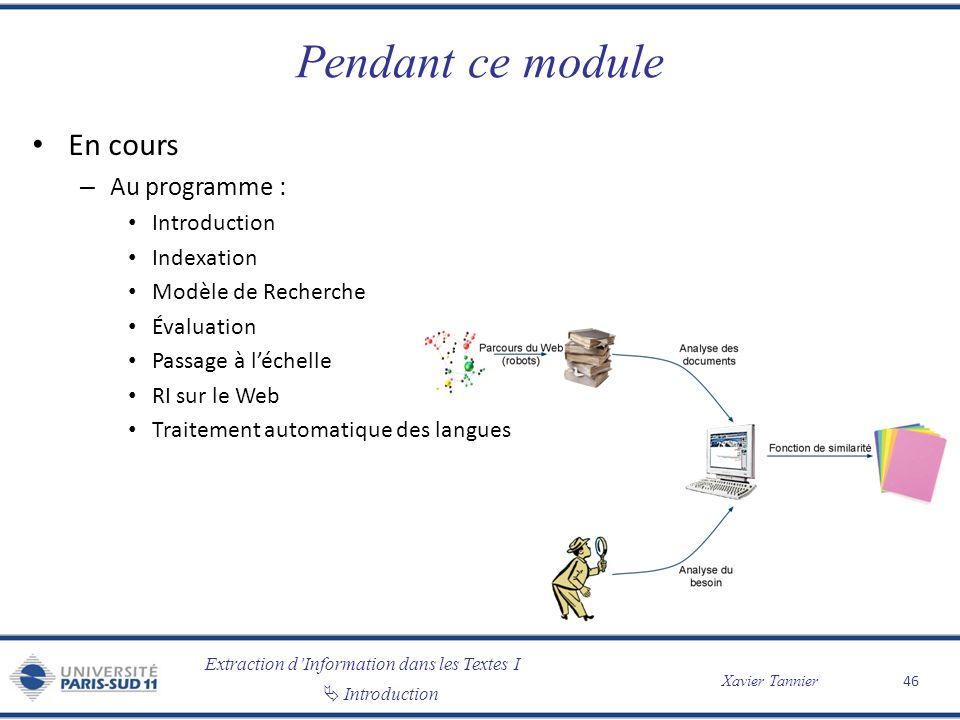 Extraction dInformation dans les Textes I Introduction Xavier Tannier Pendant ce module En cours – Au programme : Introduction Indexation Modèle de Re