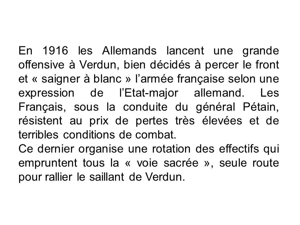 En 1916 les Allemands lancent une grande offensive à Verdun, bien décidés à percer le front et « saigner à blanc » larmée française selon une expression de lEtat-major allemand.