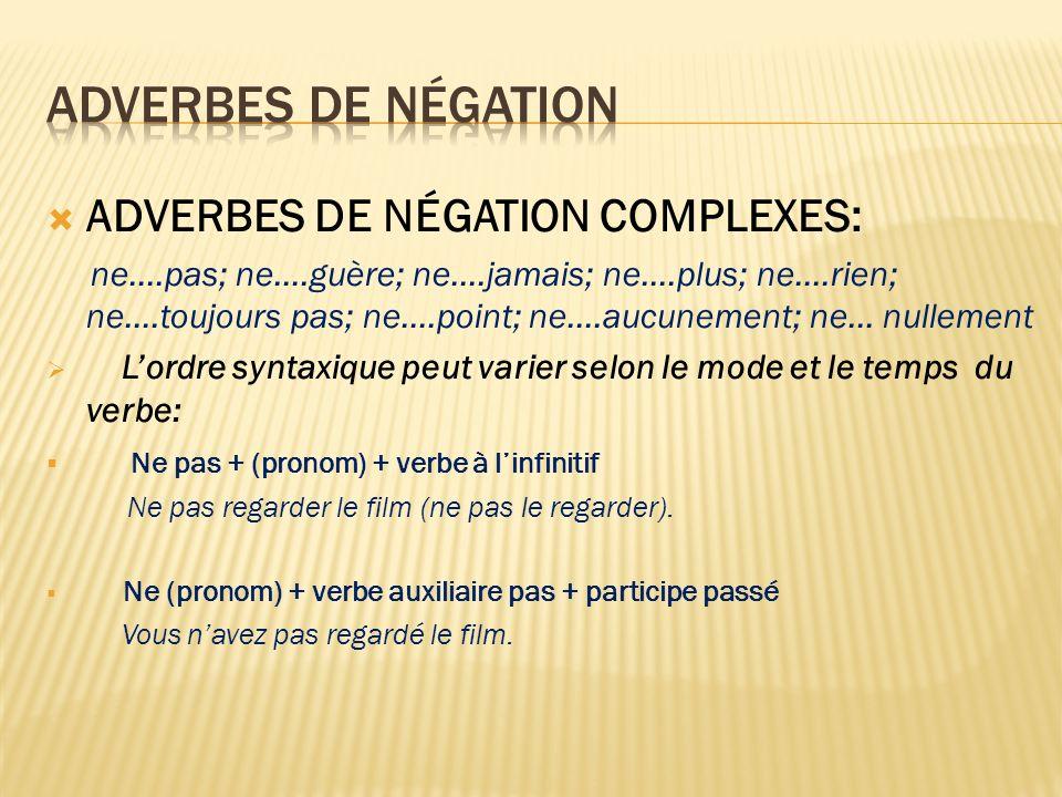 ADVERBES DE NÉGATION COMPLEXES: ne….pas; ne….guère; ne….jamais; ne….plus; ne….rien; ne….toujours pas; ne….point; ne….aucunement; ne… nullement Lordre