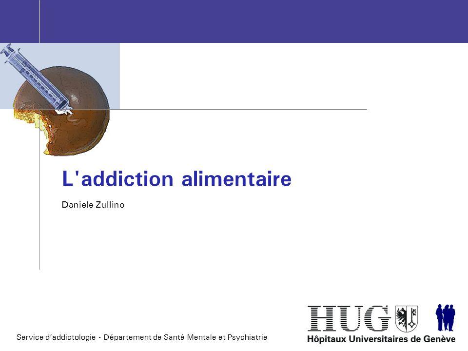 Service daddictologie - Département de Santé Mentale et Psychiatrie L'addiction alimentaire Daniele Zullino