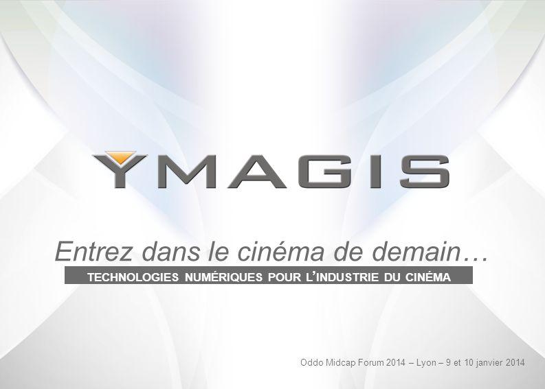 Entrez dans le cinéma de demain… TECHNOLOGIES NUMÉRIQUES POUR L INDUSTRIE DU CINÉMA Oddo Midcap Forum 2014 – Lyon – 9 et 10 janvier 2014