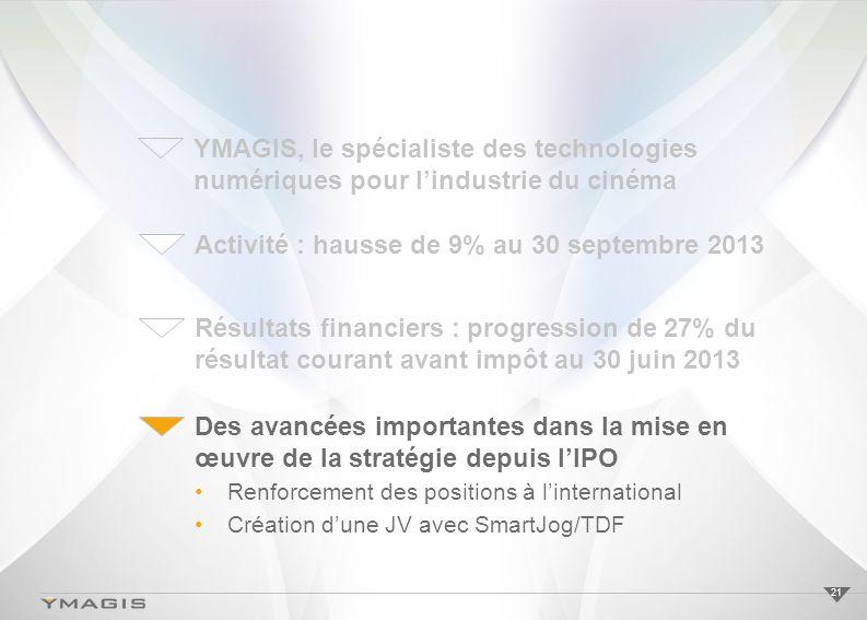 21 Activité : hausse de 9% au 30 septembre 2013 Résultats financiers : progression de 27% du résultat courant avant impôt au 30 juin 2013 Des avancées