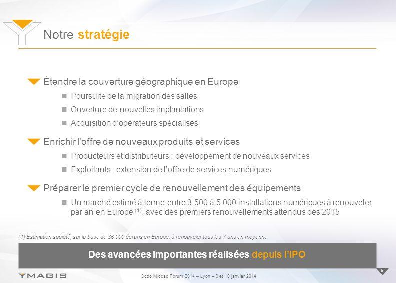 Oddo Midcap Forum 2014 – Lyon – 9 et 10 janvier 2014 Notre stratégie 6 Étendre la couverture géographique en Europe Poursuite de la migration des sall