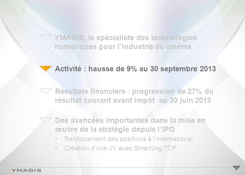 7 Activité : hausse de 9% au 30 septembre 2013 Résultats financiers : progression de 27% du résultat courant avant impôt au 30 juin 2013 Des avancées