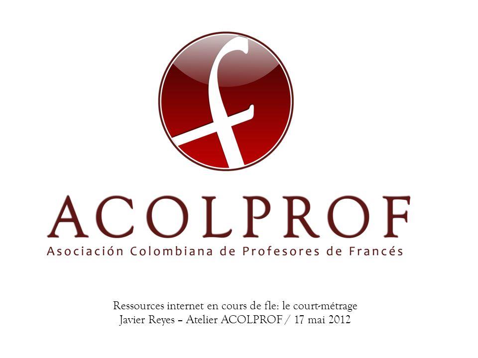 Ressources internet en cours de fle: le court-métrage Javier Reyes – Atelier ACOLPROF / 17 mai 2012
