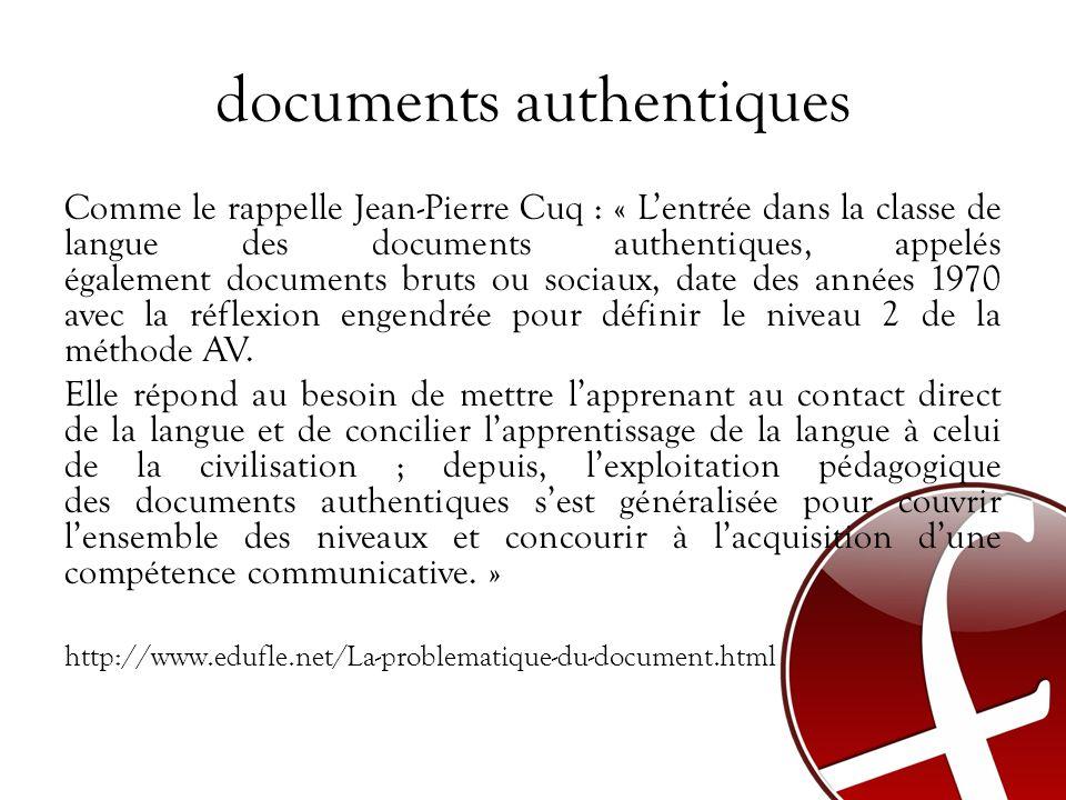 documents authentiques Comme le rappelle Jean-Pierre Cuq : « Lentrée dans la classe de langue des documents authentiques, appelés également documents