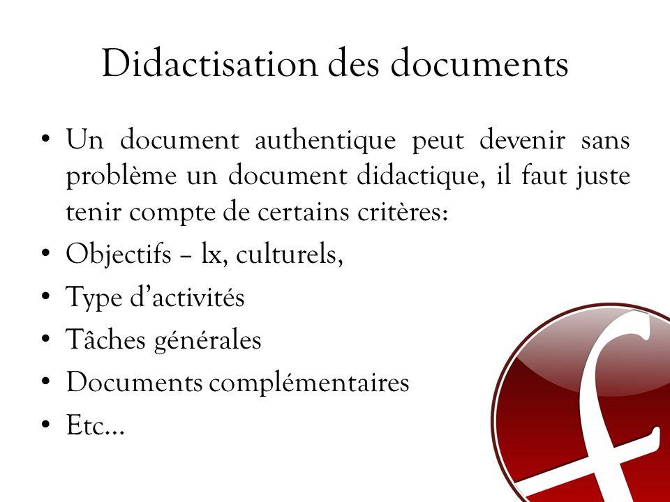 Didactisation des documents Un document authentique peut devenir sans problème un document didactique, il faut juste tenir compte de certains critères