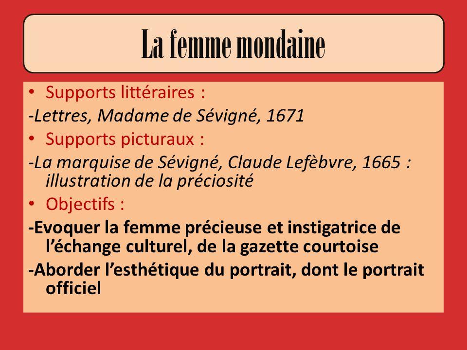 Supports littéraires : -Lettres, Madame de Sévigné, 1671 Supports picturaux : -La marquise de Sévigné, Claude Lefèbvre, 1665 : illustration de la préc