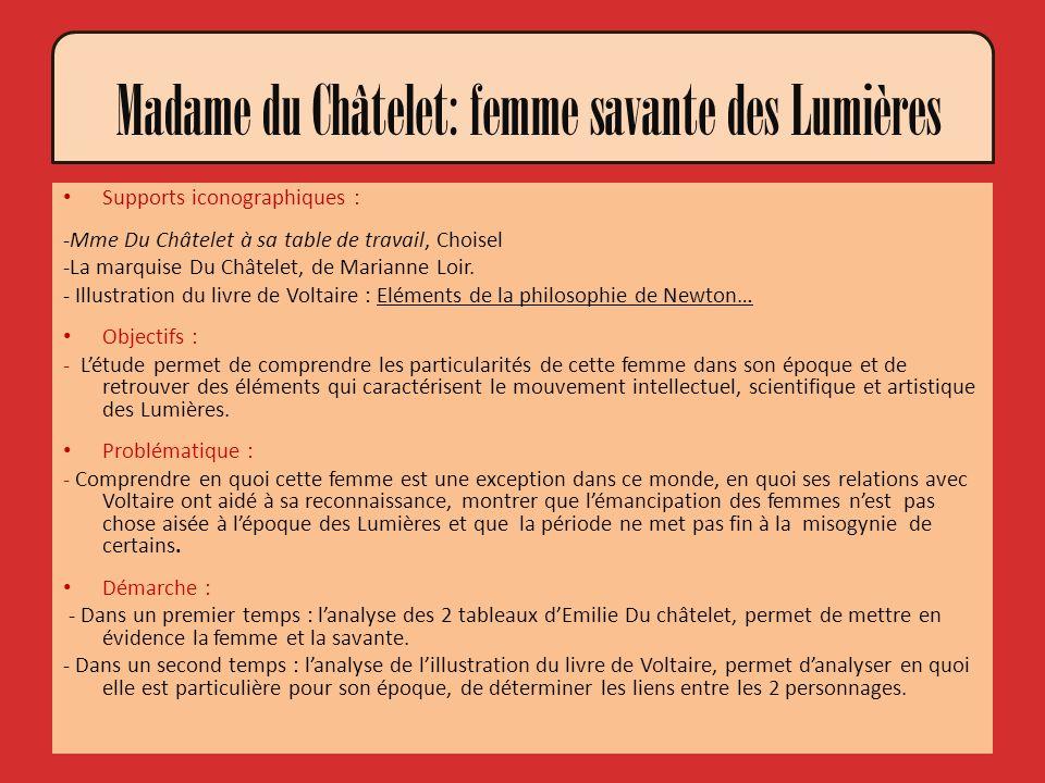 Madame du Châtelet: femme savante des Lumières Supports iconographiques : -Mme Du Châtelet à sa table de travail, Choisel -La marquise Du Châtelet, de