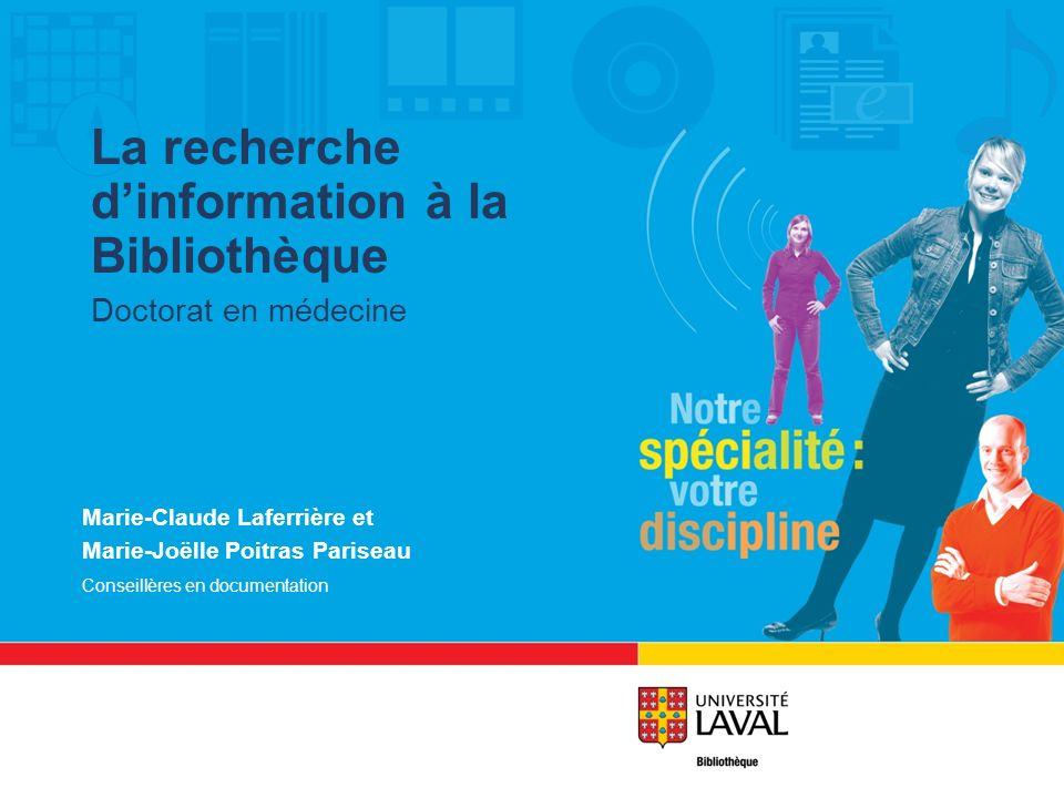 Marie-Claude Laferrière et Marie-Joëlle Poitras Pariseau Conseillères en documentation La recherche dinformation à la Bibliothèque Doctorat en médecin