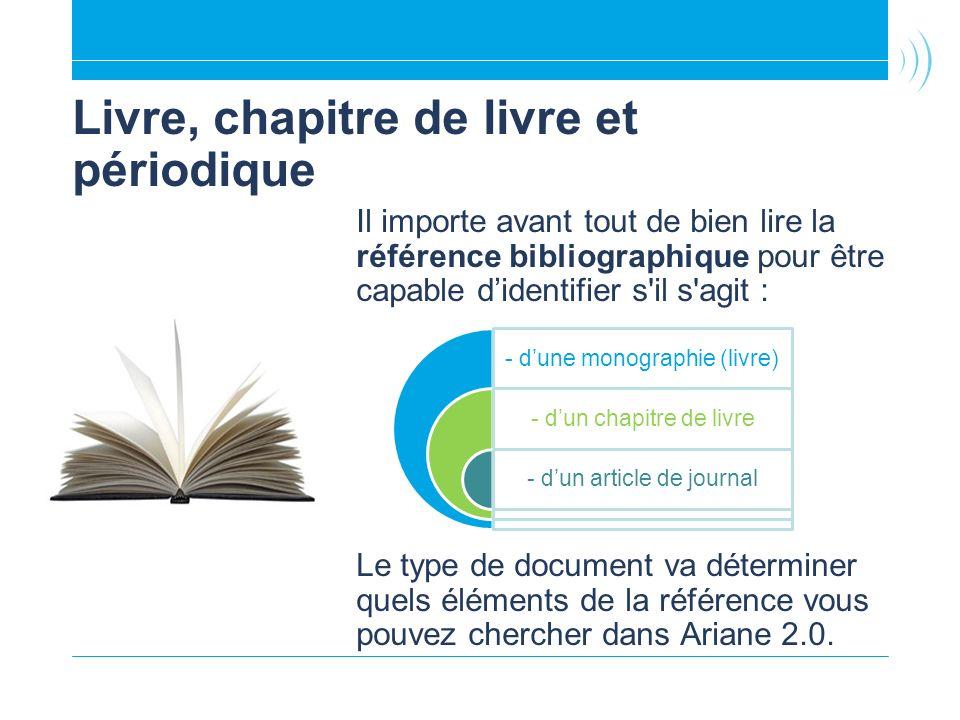 Livre, chapitre de livre et périodique Il importe avant tout de bien lire la référence bibliographique pour être capable didentifier s'il s'agit : Le