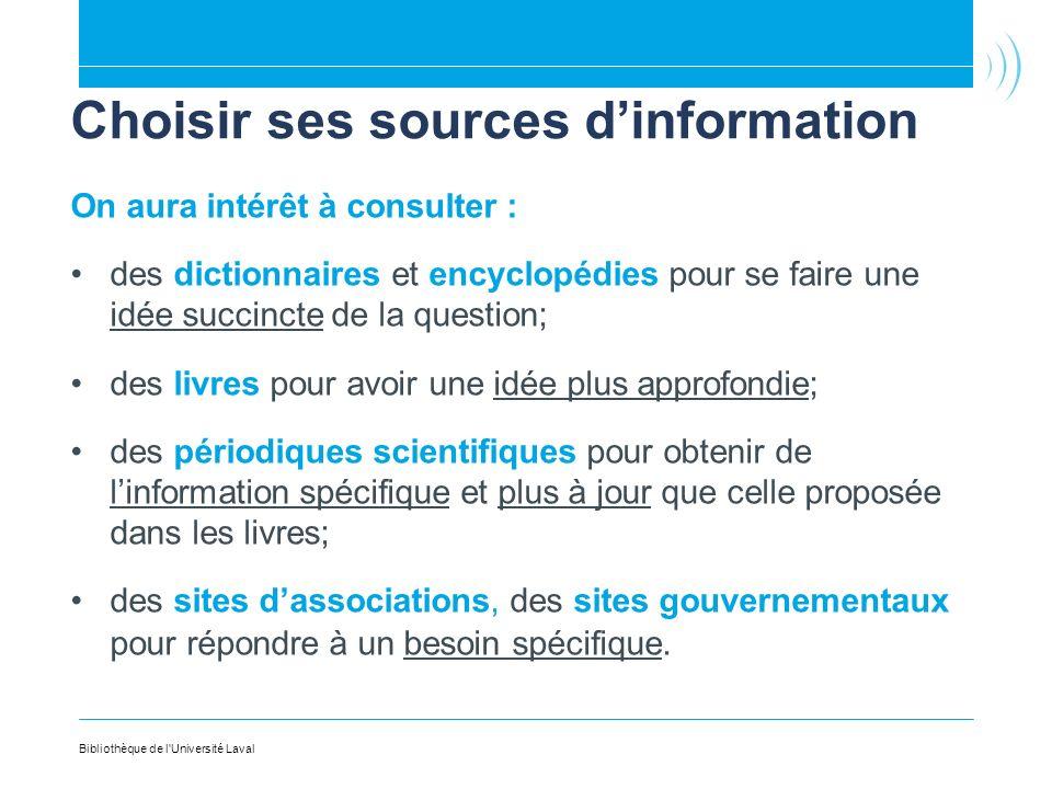 Bibliothèque de l'Université Laval Choisir ses sources dinformation On aura intérêt à consulter : des dictionnaires et encyclopédies pour se faire une