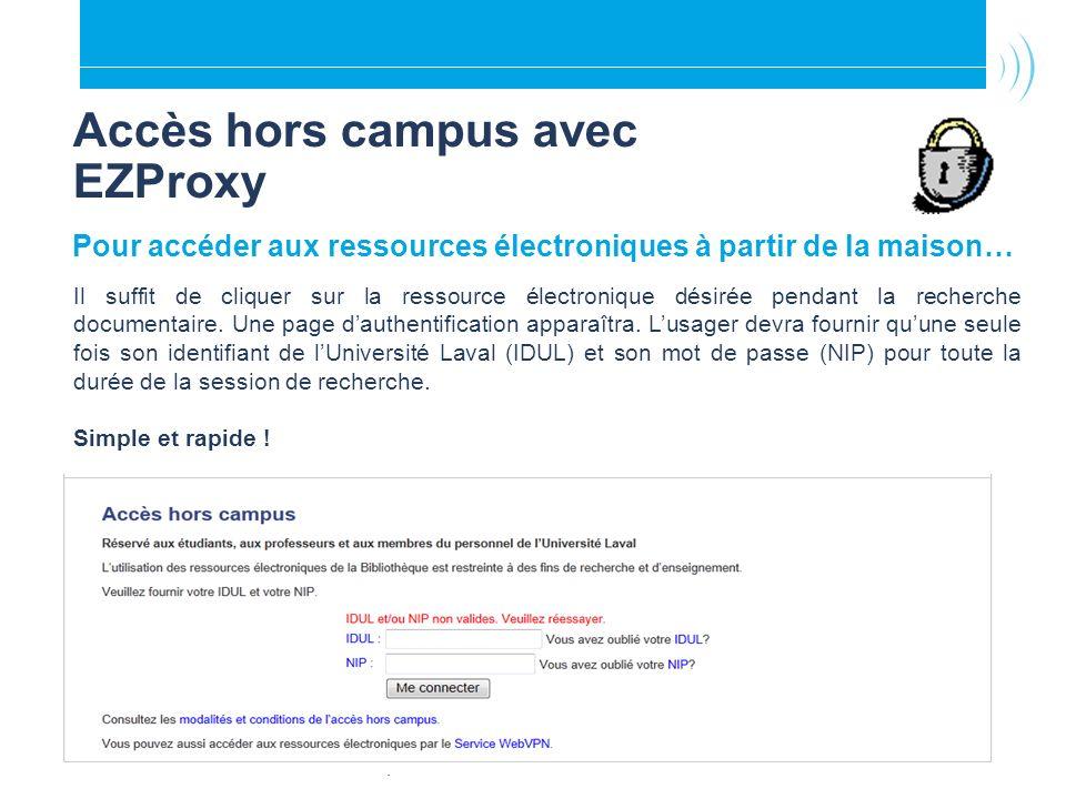 Accès hors campus avec EZProxy Pour accéder aux ressources électroniques à partir de la maison… Il suffit de cliquer sur la ressource électronique dés