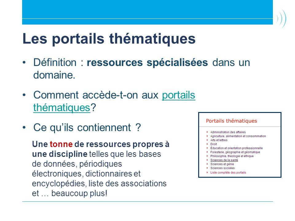 Les portails thématiques Définition : ressources spécialisées dans un domaine. Comment accède-t-on aux portails thématiques?portails thématiques Ce qu