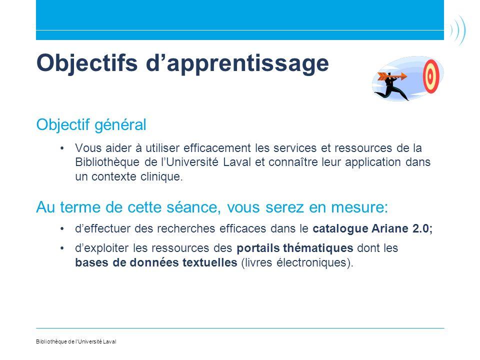 Objectifs dapprentissage Objectif général Vous aider à utiliser efficacement les services et ressources de la Bibliothèque de lUniversité Laval et con