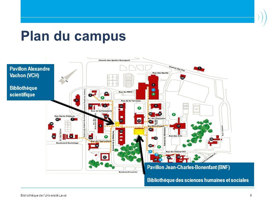 Plan du campus 6Bibliothèque de l'Université Laval Pavillon Alexandre Vachon (VCH) Bibliothèque scientifique Pavillon Jean-Charles-Bonenfant (BNF) Bib
