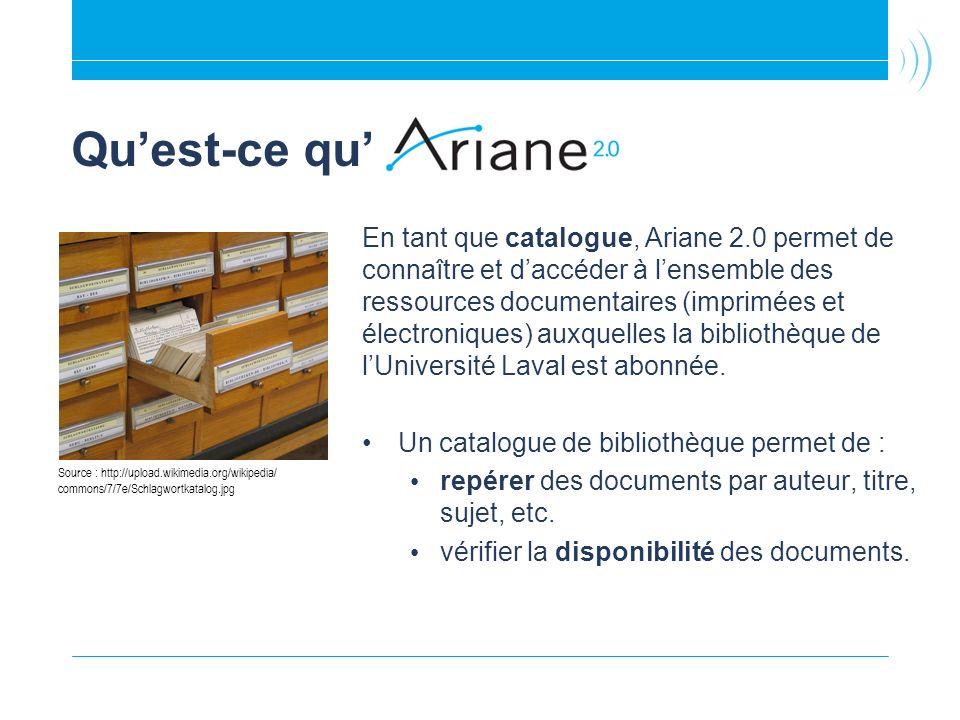Quest-ce qu En tant que catalogue, Ariane 2.0 permet de connaître et daccéder à lensemble des ressources documentaires (imprimées et électroniques) au