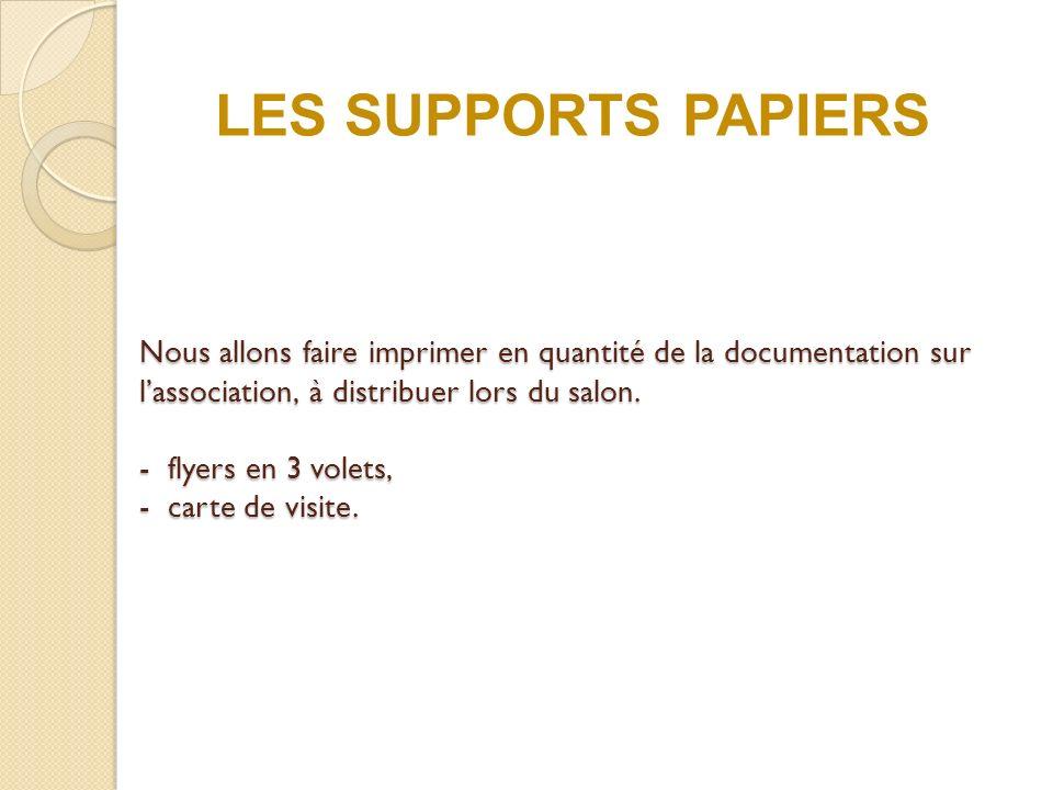 Nous allons faire imprimer en quantité de la documentation sur lassociation, à distribuer lors du salon.