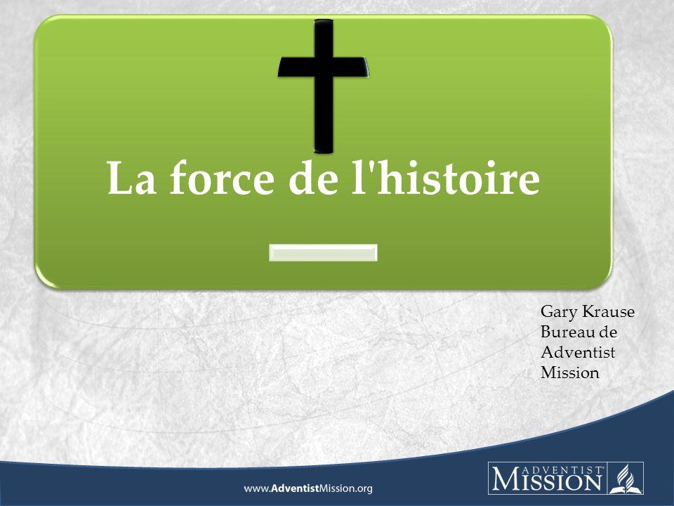 La force de l histoire Gary Krause Bureau de Adventist Mission