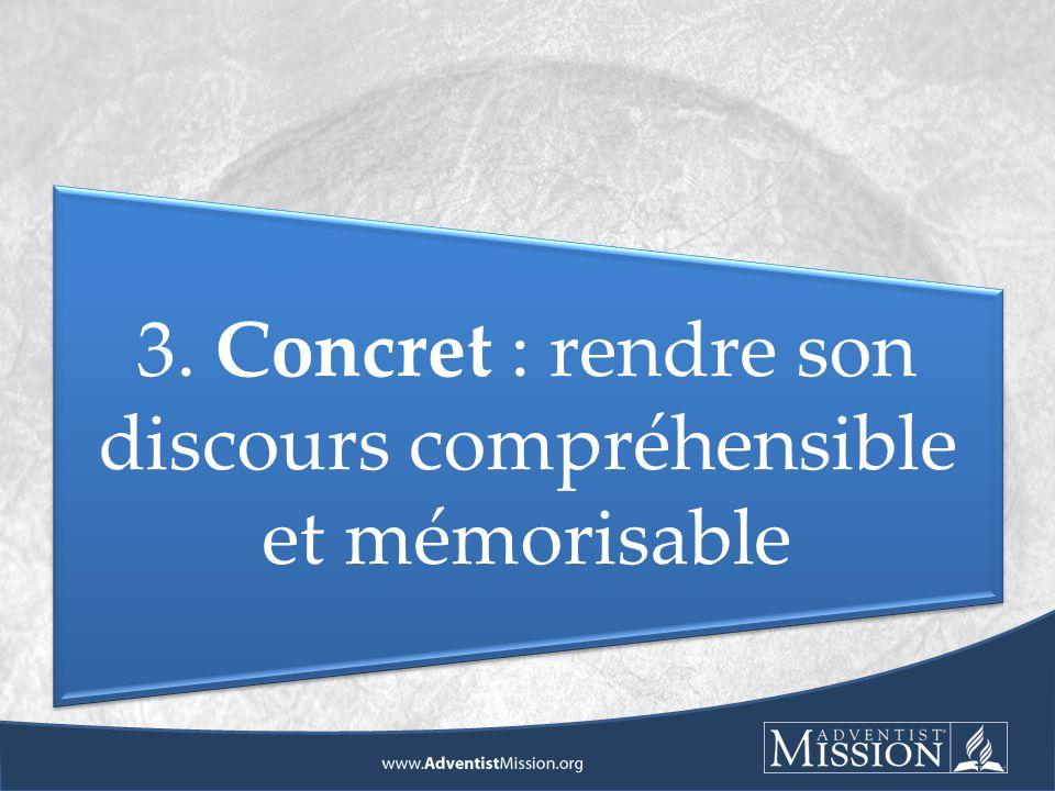 3. Concret : rendre son discours compréhensible et mémorisable