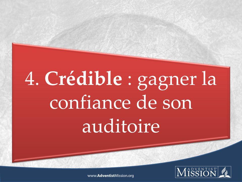 4. Crédible : gagner la confiance de son auditoire
