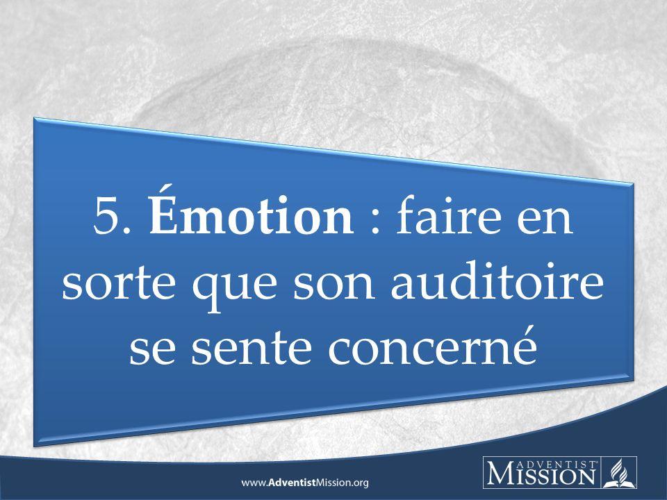 5. Émotion : faire en sorte que son auditoire se sente concerné