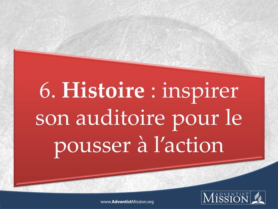 6. Histoire : inspirer son auditoire pour le pousser à laction