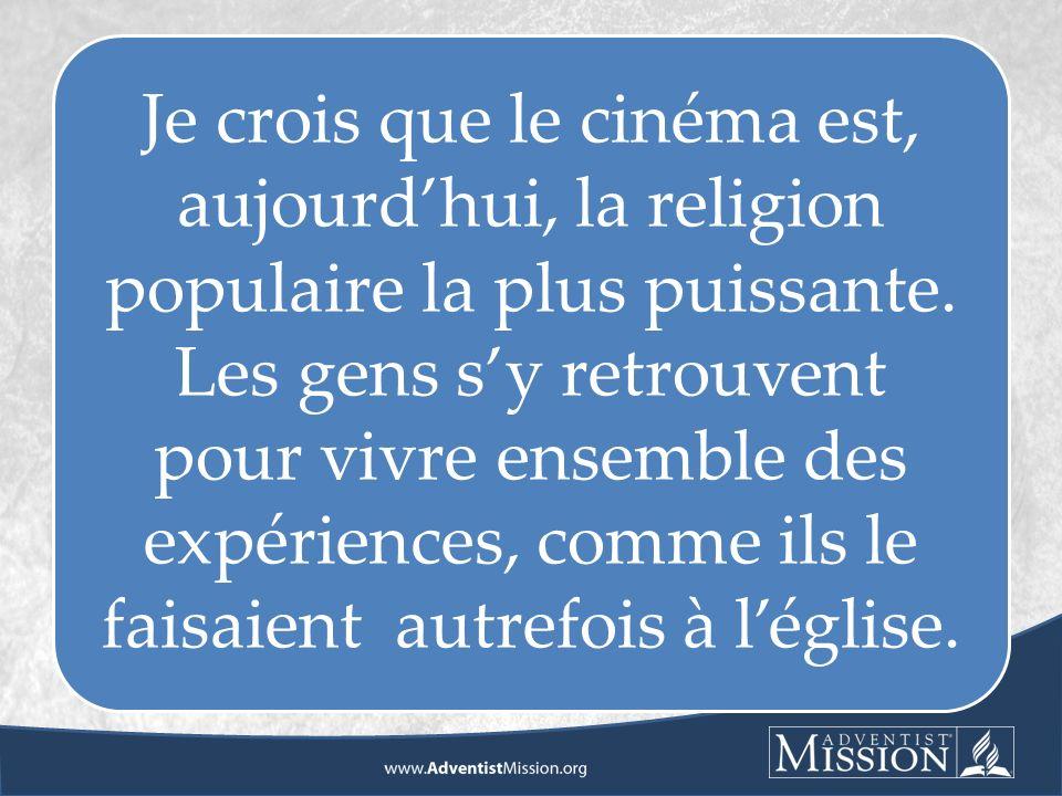 Je crois que le cinéma est, aujourdhui, la religion populaire la plus puissante.
