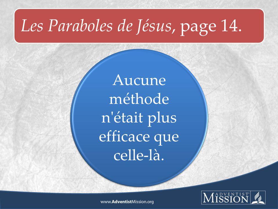Les Paraboles de Jésus, page 14. Aucune méthode n était plus efficace que celle-là.