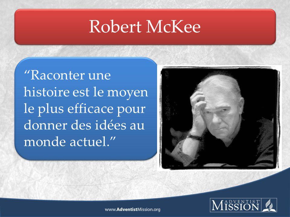 Robert McKee Raconter une histoire est le moyen le plus efficace pour donner des idées au monde actuel.