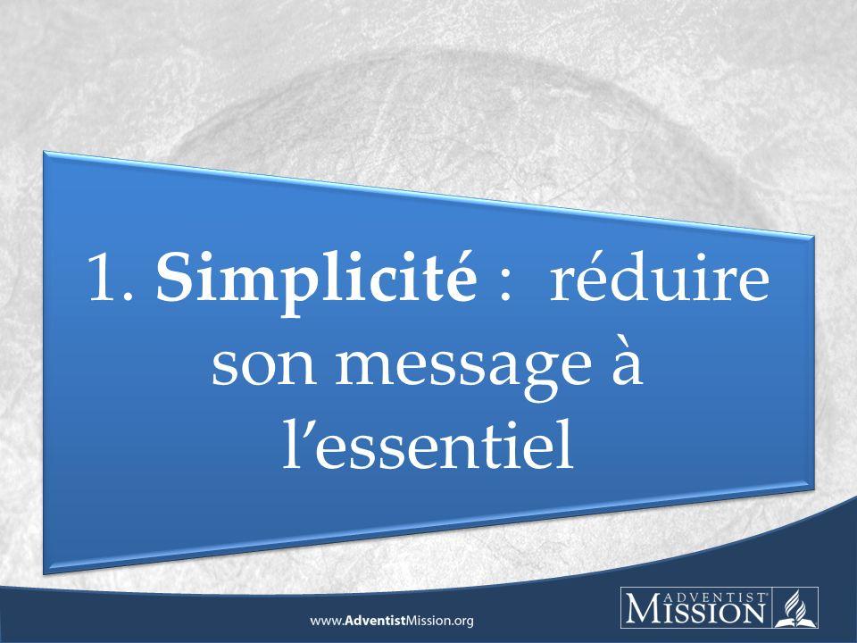 1. Simplicité : réduire son message à lessentiel