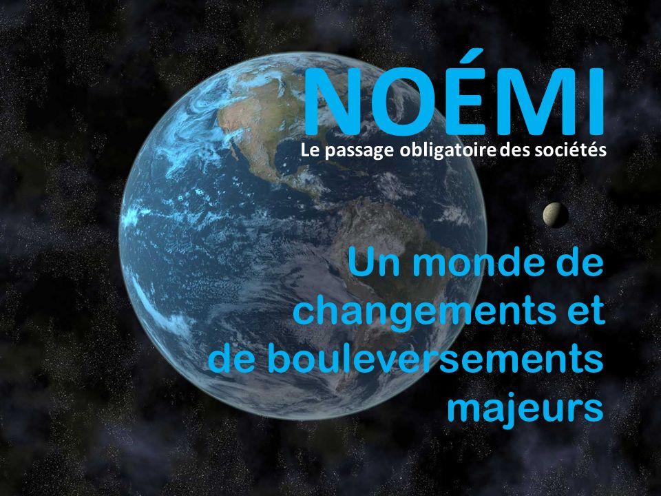 Un monde de changements et de bouleversements majeurs Le passage obligatoire des sociétés NOÉMI