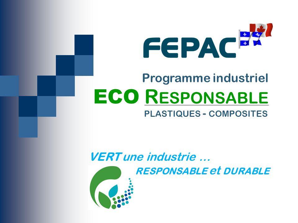 14 VERT une industrie … RESPONSABLE et DURABLE Programme industriel ECO R ESPONSABLE PLASTIQUES - COMPOSITES