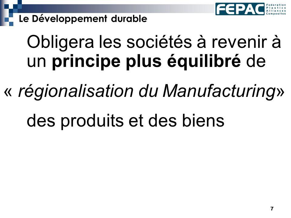 7 Le Développement durable Obligera les sociétés à revenir à un principe plus équilibré de « régionalisation du Manufacturing» des produits et des biens