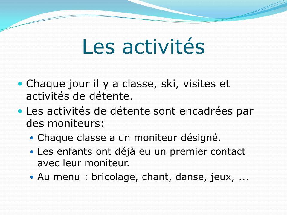 Chaque jour il y a classe, ski, visites et activités de détente. Les activités de détente sont encadrées par des moniteurs: Chaque classe a un moniteu