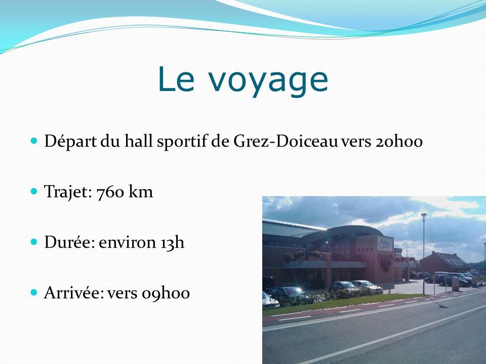 Départ du hall sportif de Grez-Doiceau vers 20h00 Trajet: 760 km Durée: environ 13h Arrivée: vers 09h00 Le voyage