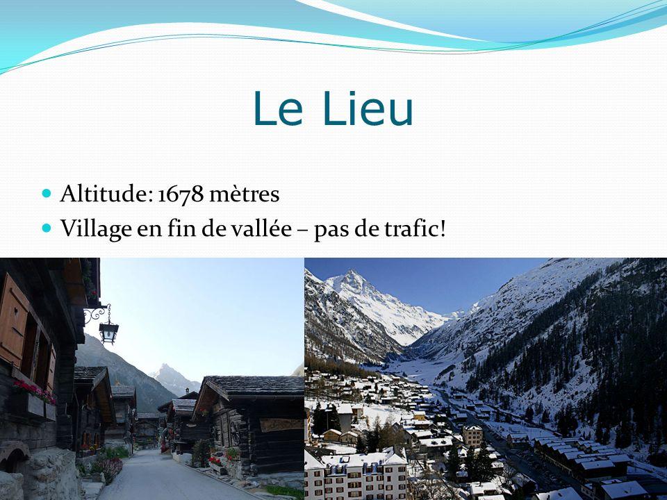 Altitude: 1678 mètres Village en fin de vallée – pas de trafic!