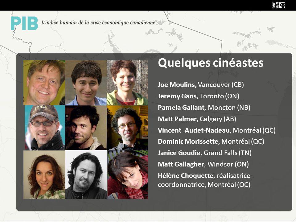 Quelques cinéastes Joe Moulins, Vancouver (CB) Jeremy Gans, Toronto (ON) Pamela Gallant, Moncton (NB) Matt Palmer, Calgary (AB) Vincent Audet-Nadeau,