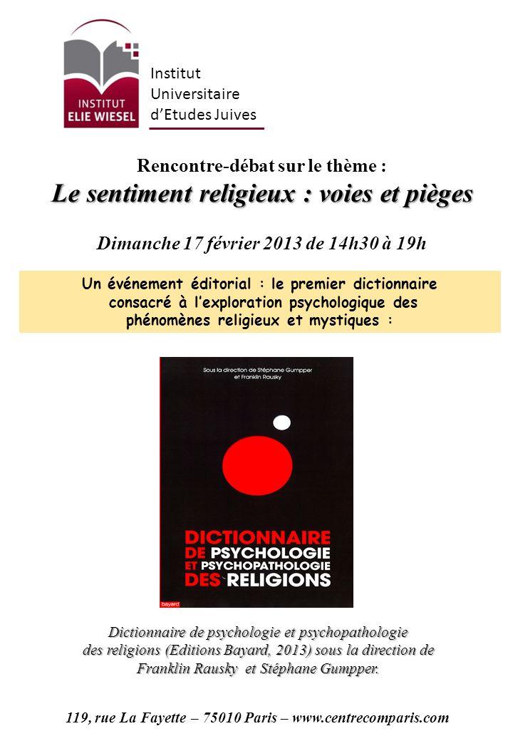 Rencontre-débat sur le thème : Le sentiment religieux : voies et pièges Dimanche 17 février 2013 de 14h30 à 19h Un événement éditorial : le premier di